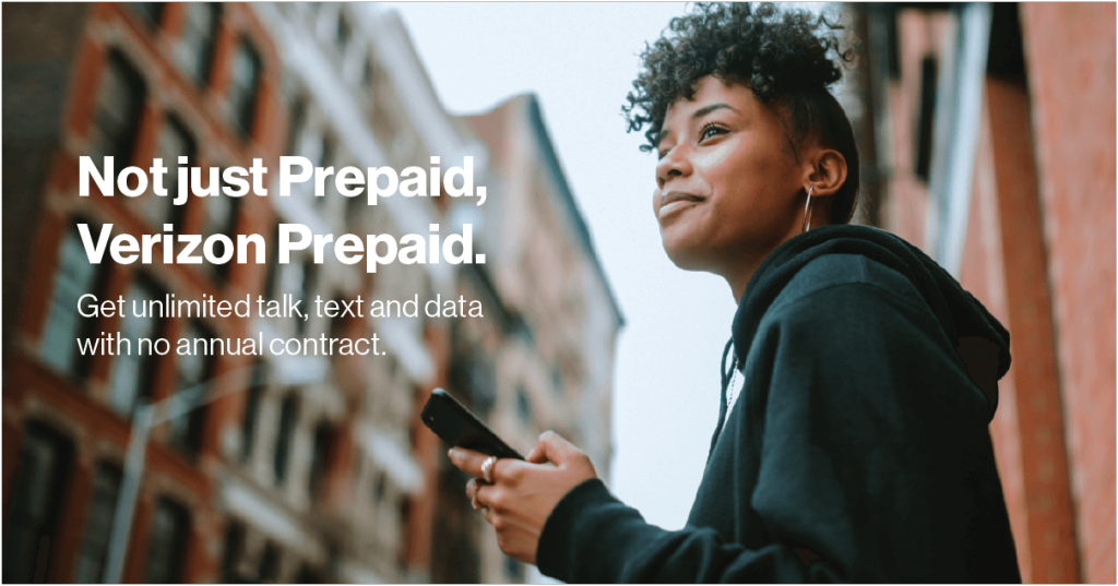 Not just Prepaid, Verizon Prepaid. Get unlimited talk, text and data with no annual contract.